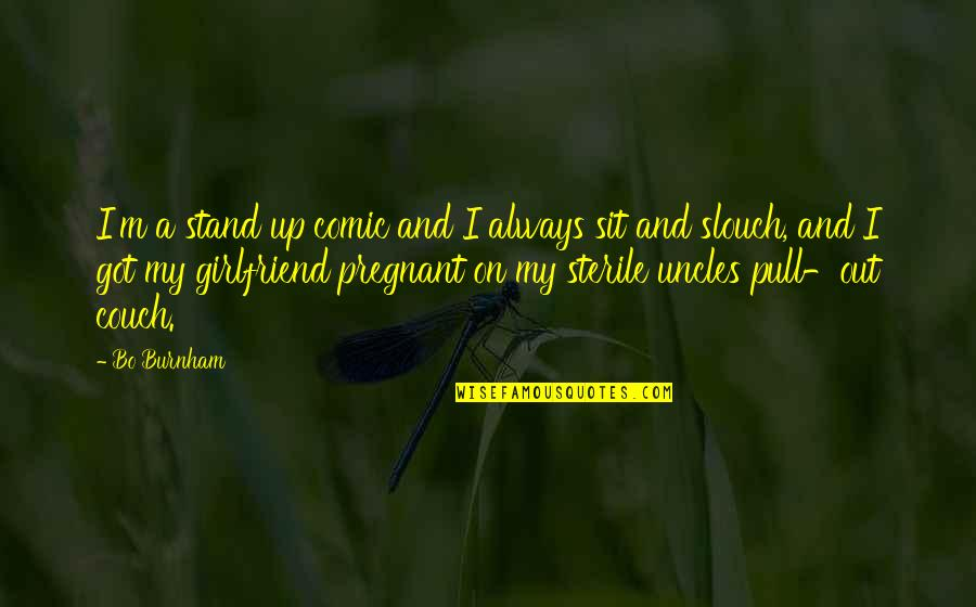 I Am Pregnant Funny Quotes By Bo Burnham: I'm a stand up comic and I always