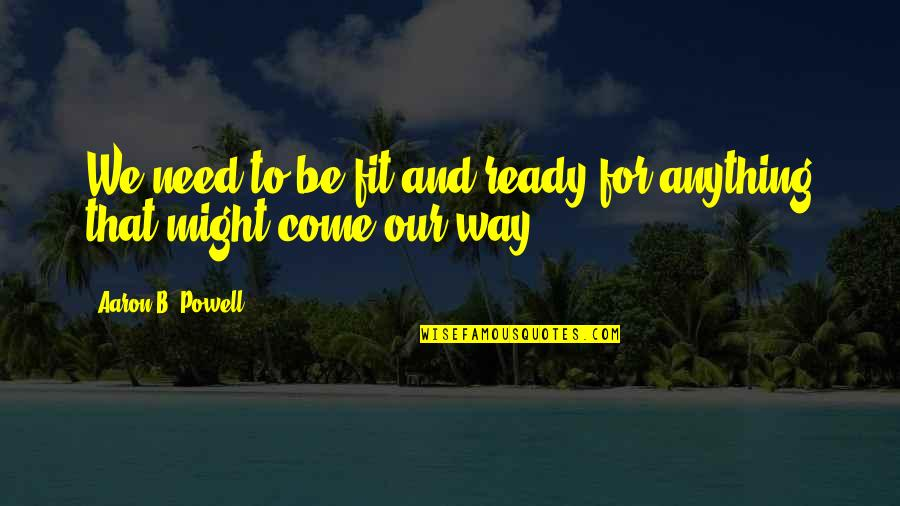 I Am Ready For War Quotes By Aaron B. Powell: We need to be fit and ready for