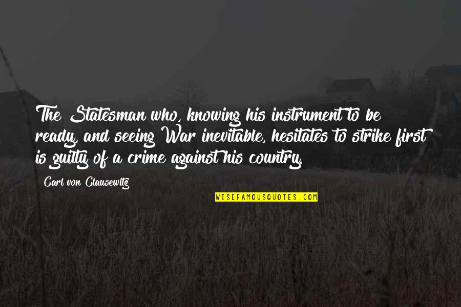 I Am Ready For War Quotes By Carl Von Clausewitz: The Statesman who, knowing his instrument to be