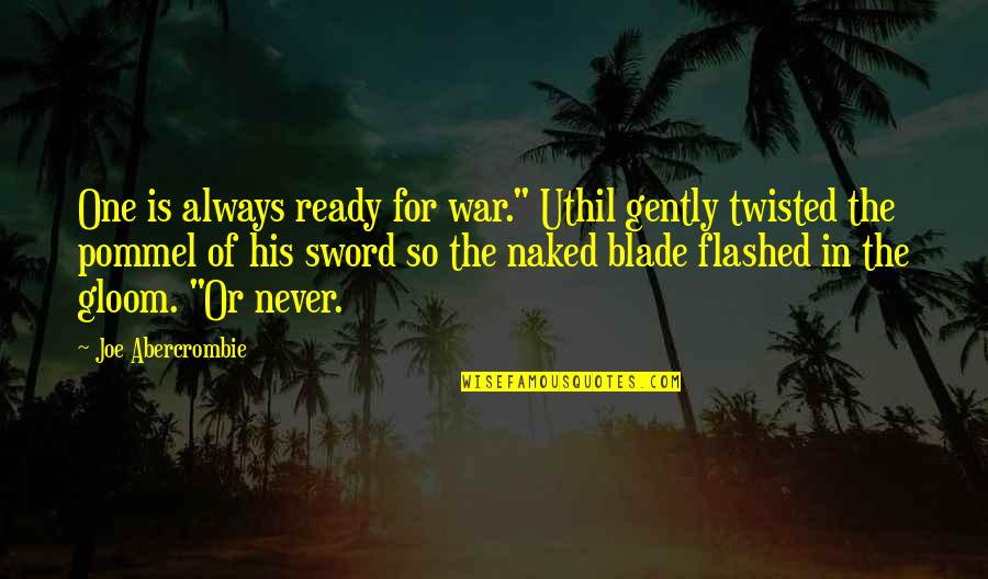 """I Am Ready For War Quotes By Joe Abercrombie: One is always ready for war."""" Uthil gently"""
