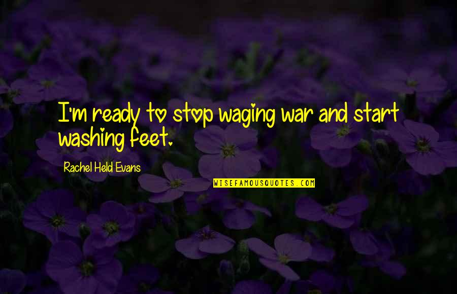 I Am Ready For War Quotes By Rachel Held Evans: I'm ready to stop waging war and start