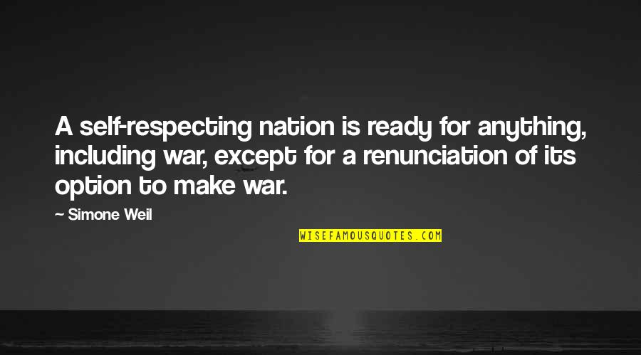 I Am Ready For War Quotes By Simone Weil: A self-respecting nation is ready for anything, including
