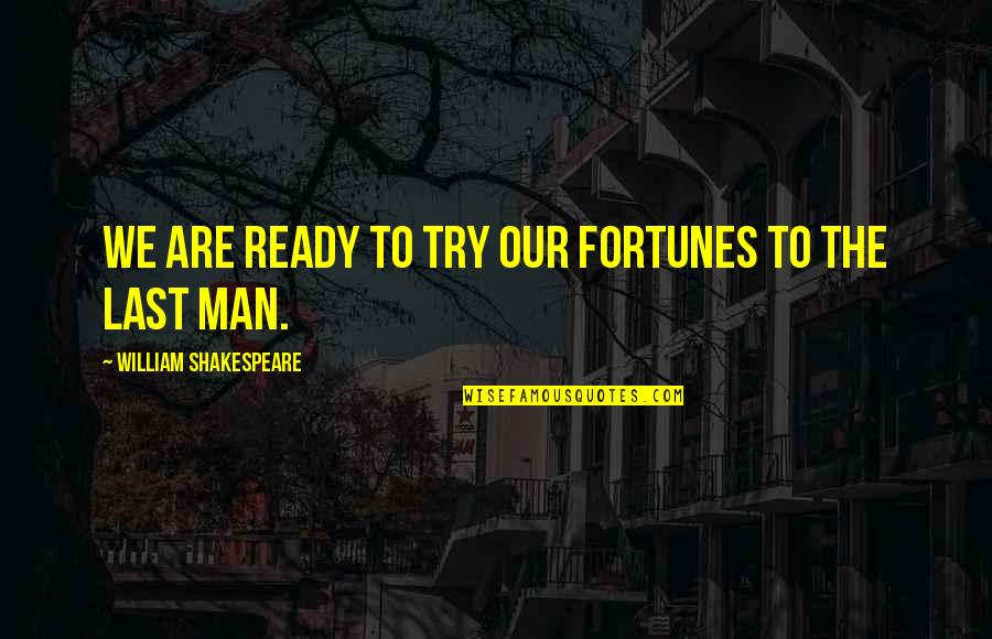 I Am Ready For War Quotes By William Shakespeare: We are ready to try our fortunes to