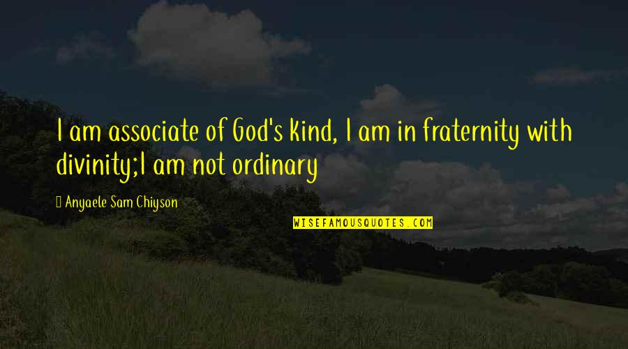 I Am Sam Quotes By Anyaele Sam Chiyson: I am associate of God's kind, I am