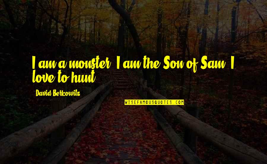 I Am Sam Quotes By David Berkowitz: I am a monster. I am the Son