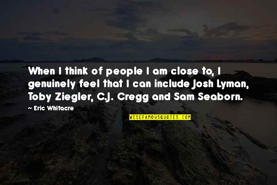 I Am Sam Quotes By Eric Whitacre: When I think of people I am close
