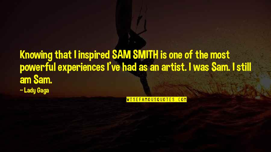 I Am Sam Quotes By Lady Gaga: Knowing that I inspired SAM SMITH is one