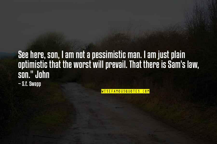 I Am Sam Quotes By S.E. Swapp: See here, son, I am not a pessimistic