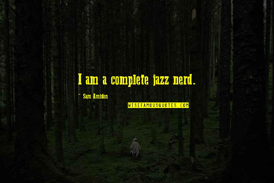 I Am Sam Quotes By Sam Amidon: I am a complete jazz nerd.