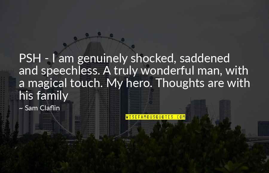 I Am Sam Quotes By Sam Claflin: PSH - I am genuinely shocked, saddened and