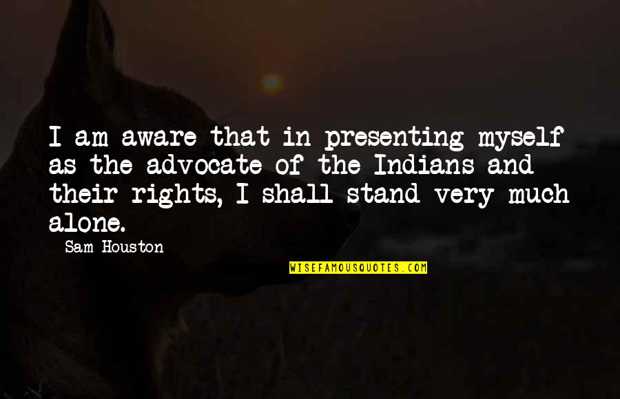 I Am Sam Quotes By Sam Houston: I am aware that in presenting myself as