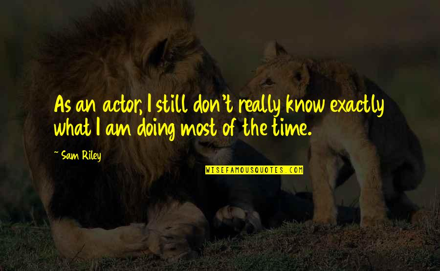 I Am Sam Quotes By Sam Riley: As an actor, I still don't really know