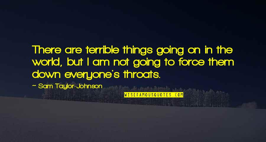 I Am Sam Quotes By Sam Taylor-Johnson: There are terrible things going on in the