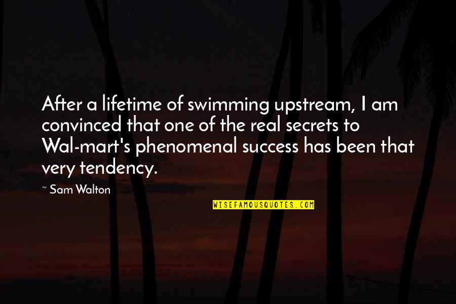 I Am Sam Quotes By Sam Walton: After a lifetime of swimming upstream, I am