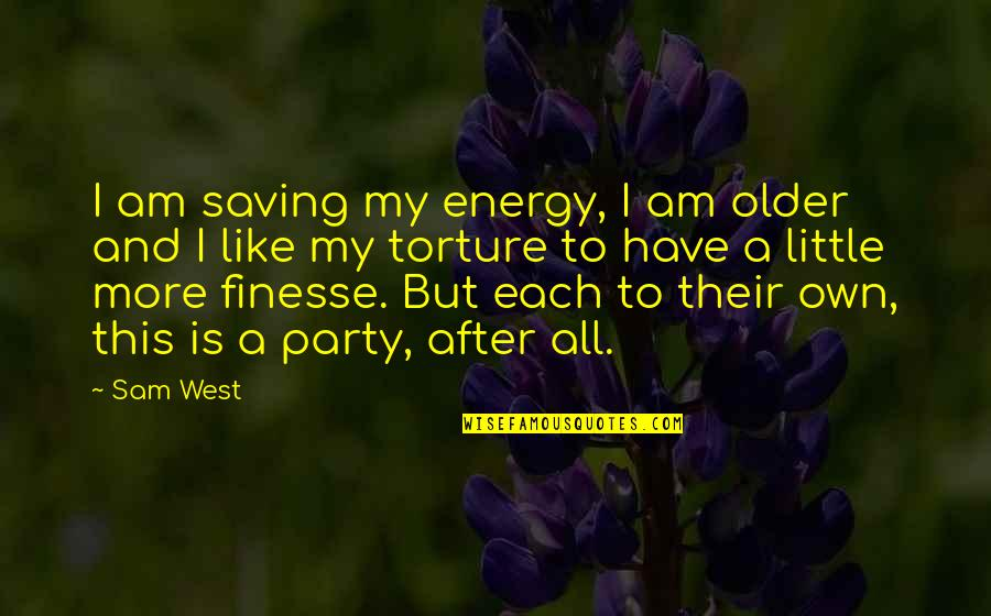 I Am Sam Quotes By Sam West: I am saving my energy, I am older