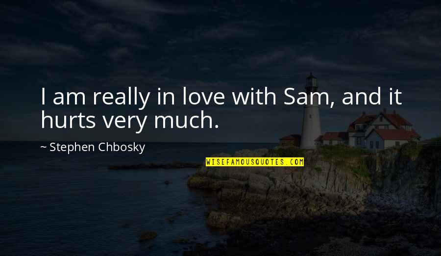I Am Sam Quotes By Stephen Chbosky: I am really in love with Sam, and