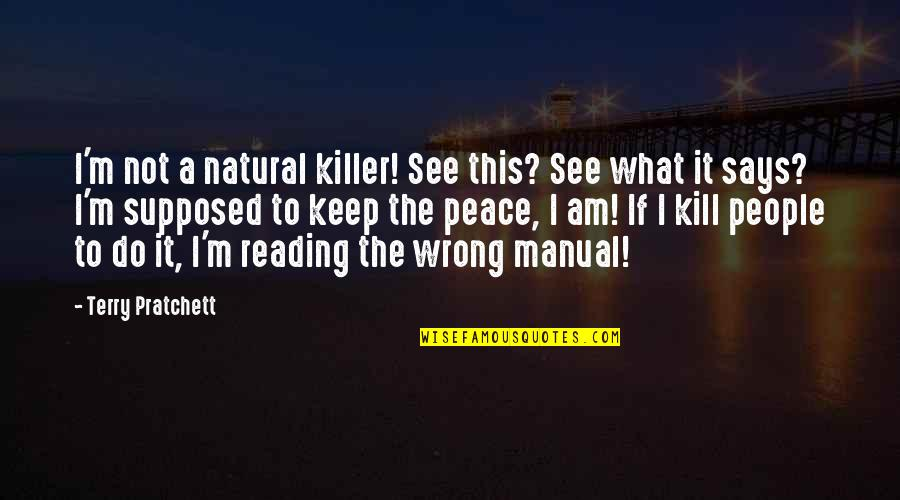 I Am Sam Quotes By Terry Pratchett: I'm not a natural killer! See this? See