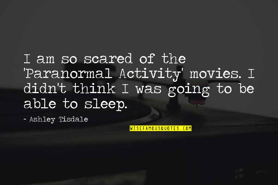 I Am Scared Quotes By Ashley Tisdale: I am so scared of the 'Paranormal Activity'