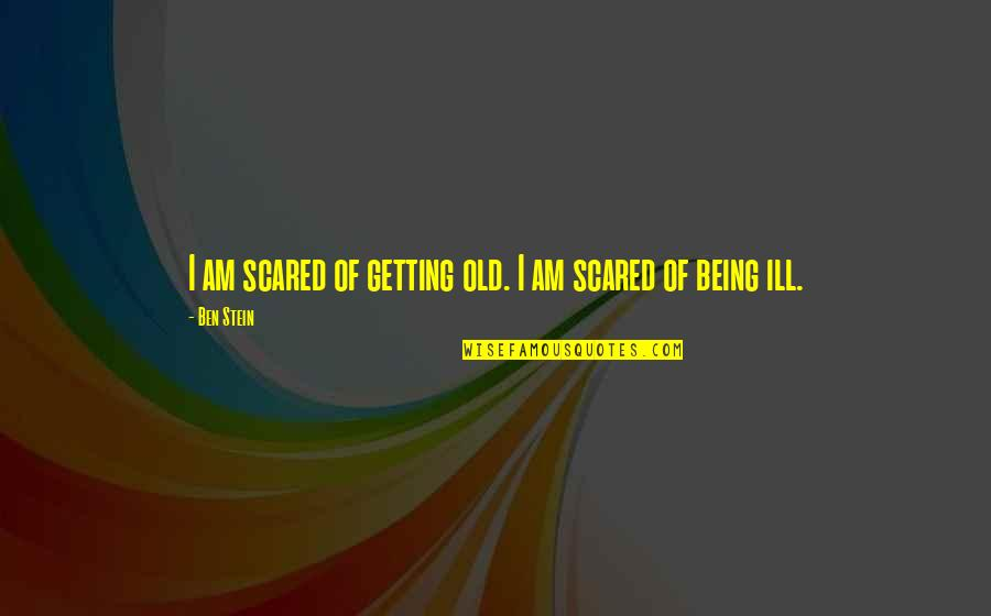 I Am Scared Quotes By Ben Stein: I am scared of getting old. I am