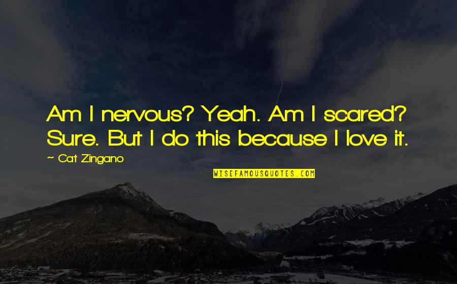 I Am Scared Quotes By Cat Zingano: Am I nervous? Yeah. Am I scared? Sure.