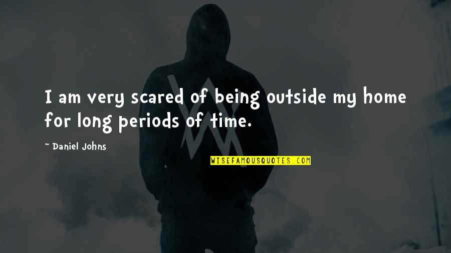 I Am Scared Quotes By Daniel Johns: I am very scared of being outside my