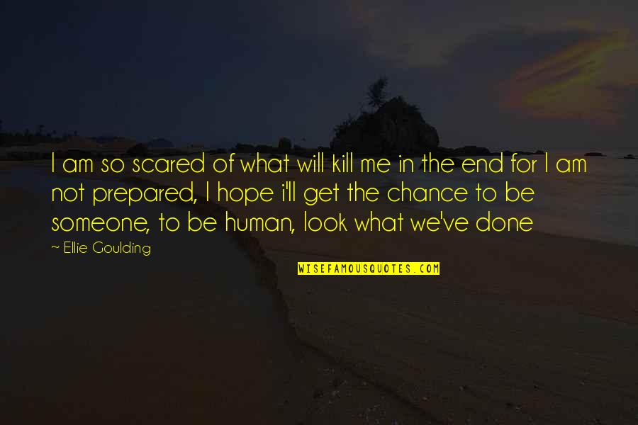 I Am Scared Quotes By Ellie Goulding: I am so scared of what will kill