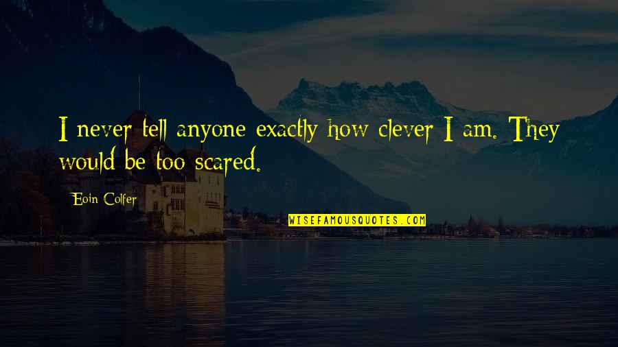 I Am Scared Quotes By Eoin Colfer: I never tell anyone exactly how clever I