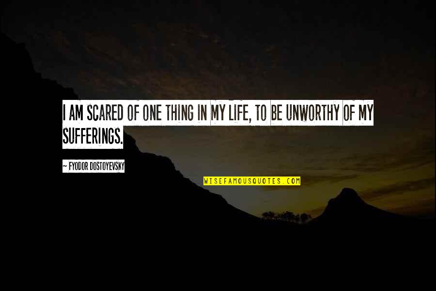 I Am Scared Quotes By Fyodor Dostoyevsky: I am scared of one thing in my