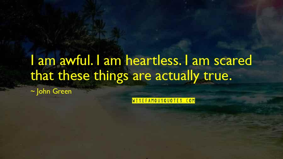 I Am Scared Quotes By John Green: I am awful. I am heartless. I am