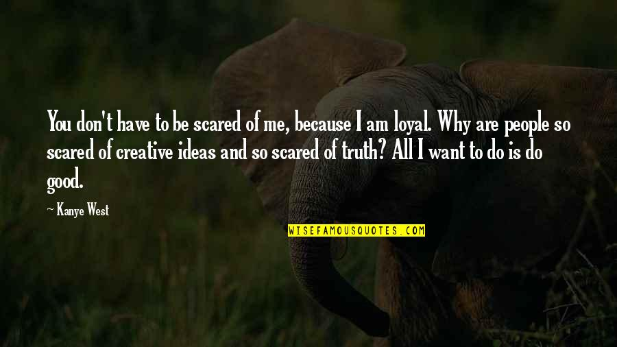 I Am Scared Quotes By Kanye West: You don't have to be scared of me,