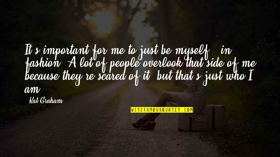 I Am Scared Quotes By Kat Graham: It's important for me to just be myself