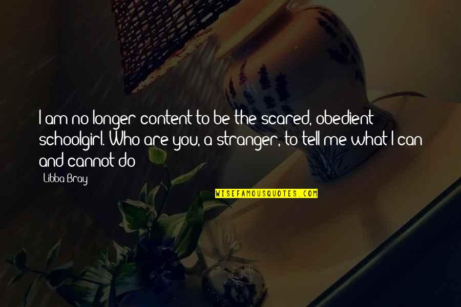 I Am Scared Quotes By Libba Bray: I am no longer content to be the