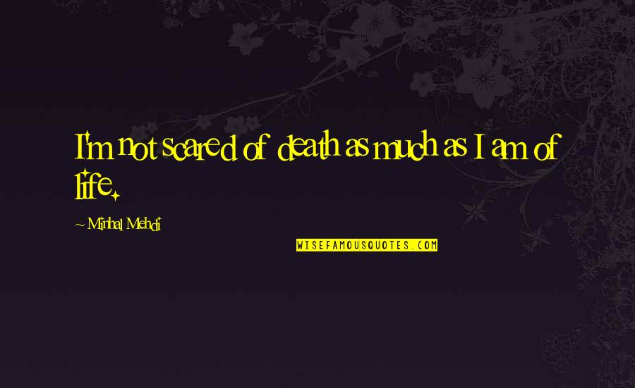 I Am Scared Quotes By Minhal Mehdi: I'm not scared of death as much as