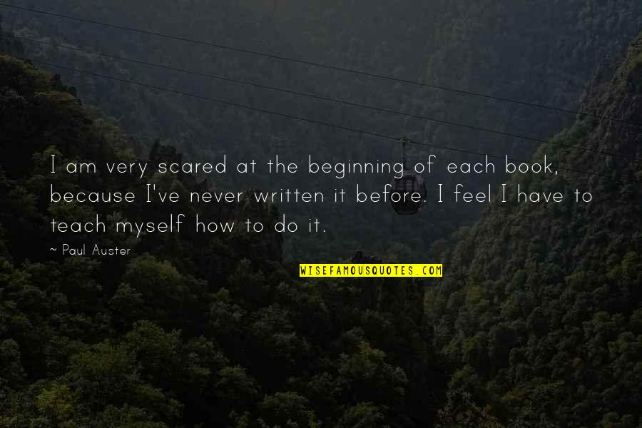 I Am Scared Quotes By Paul Auster: I am very scared at the beginning of