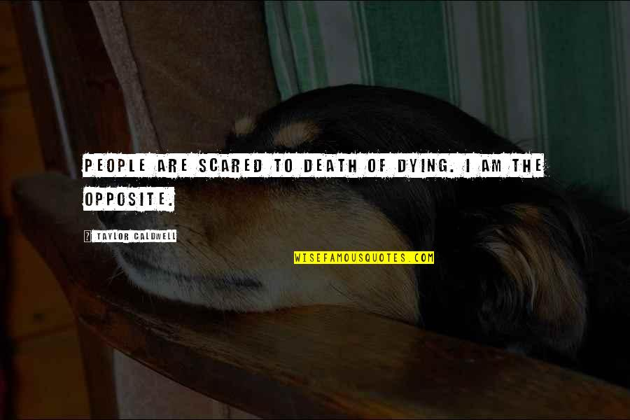 I Am Scared Quotes By Taylor Caldwell: People are scared to death of dying. I