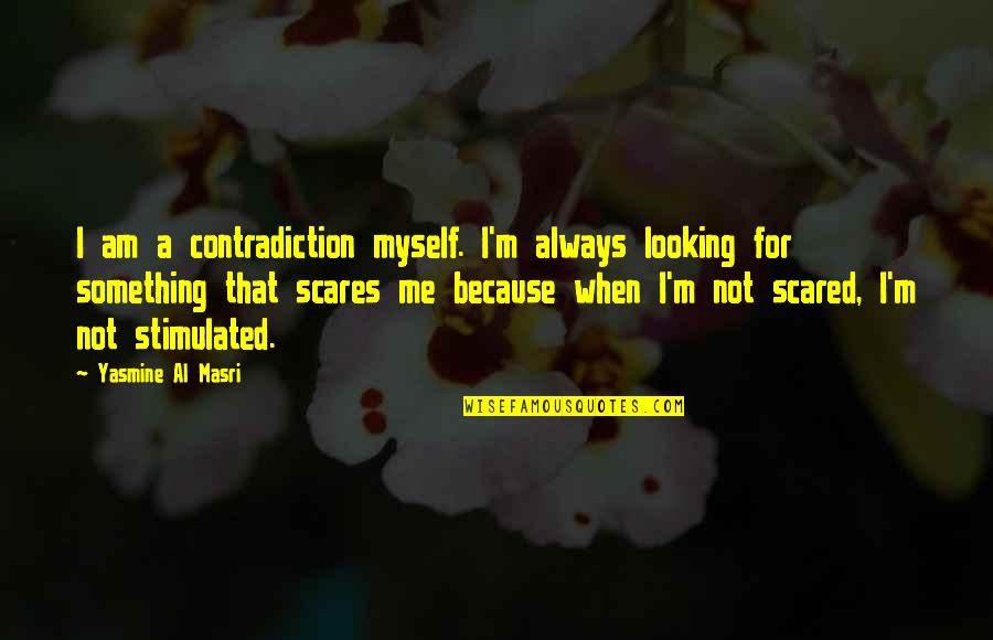 I Am Scared Quotes By Yasmine Al Masri: I am a contradiction myself. I'm always looking