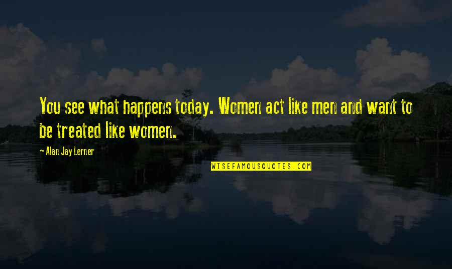 I Am Shy At First Quotes By Alan Jay Lerner: You see what happens today. Women act like