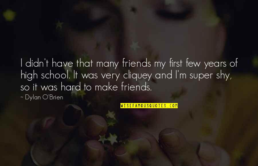 I Am Shy At First Quotes By Dylan O'Brien: I didn't have that many friends my first
