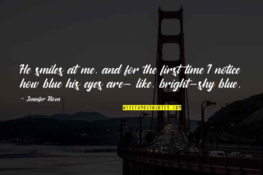 I Am Shy At First Quotes By Jennifer Niven: He smiles at me, and for the first