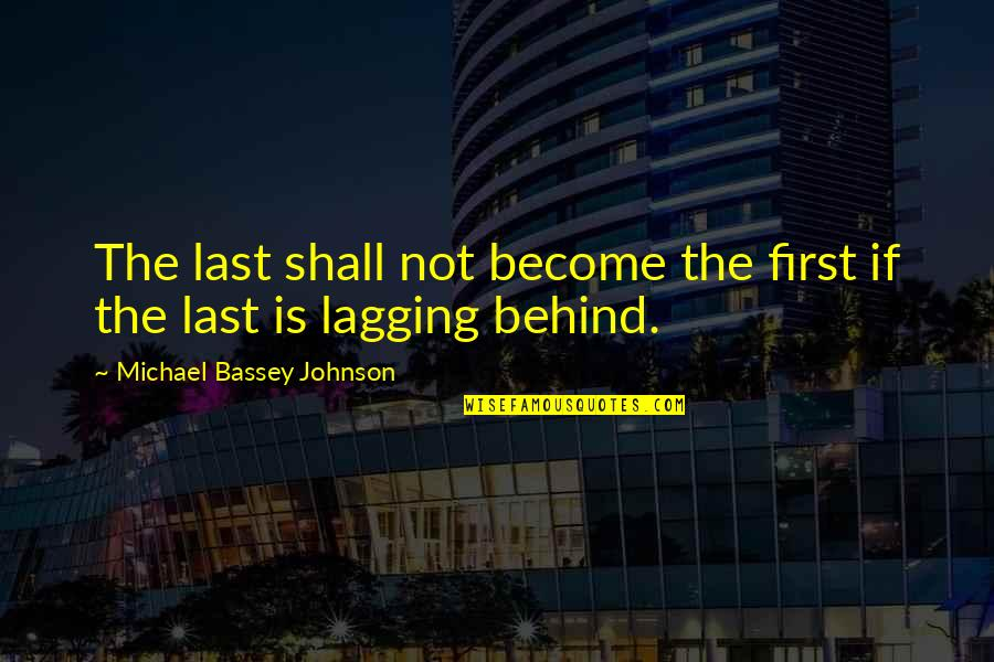I Am Shy At First Quotes By Michael Bassey Johnson: The last shall not become the first if