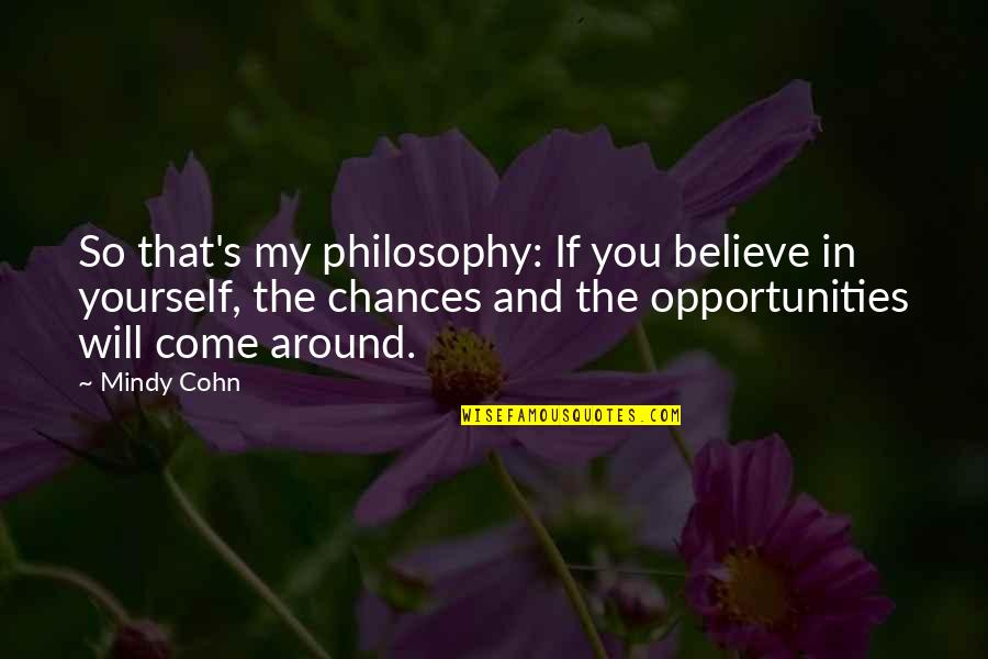 I Am Shy At First Quotes By Mindy Cohn: So that's my philosophy: If you believe in
