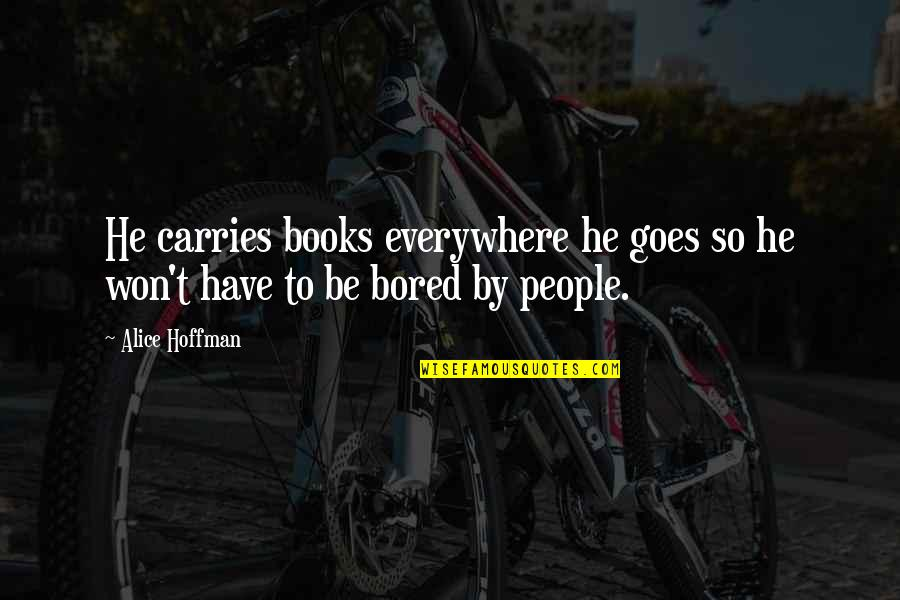 I Am So Bored Quotes By Alice Hoffman: He carries books everywhere he goes so he