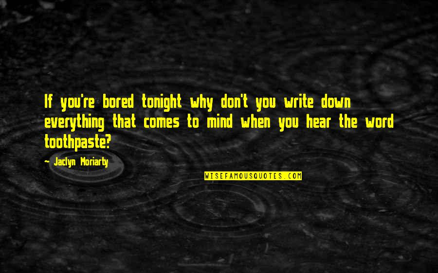 I Am So Bored Quotes By Jaclyn Moriarty: If you're bored tonight why don't you write