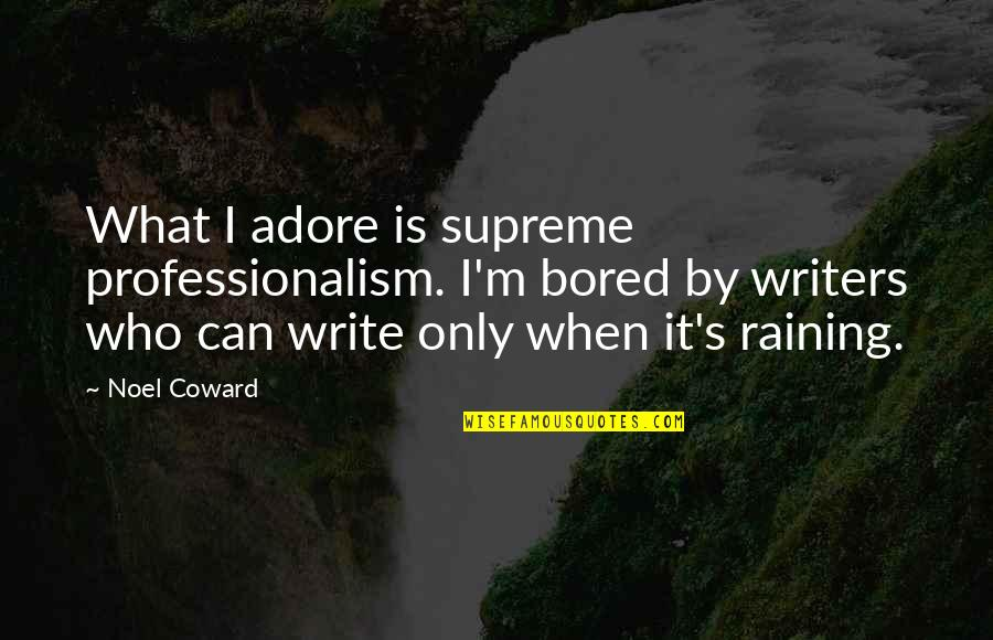 I Am So Bored Quotes By Noel Coward: What I adore is supreme professionalism. I'm bored