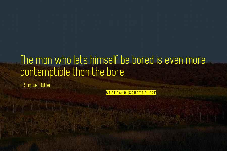 I Am So Bored Quotes By Samuel Butler: The man who lets himself be bored is