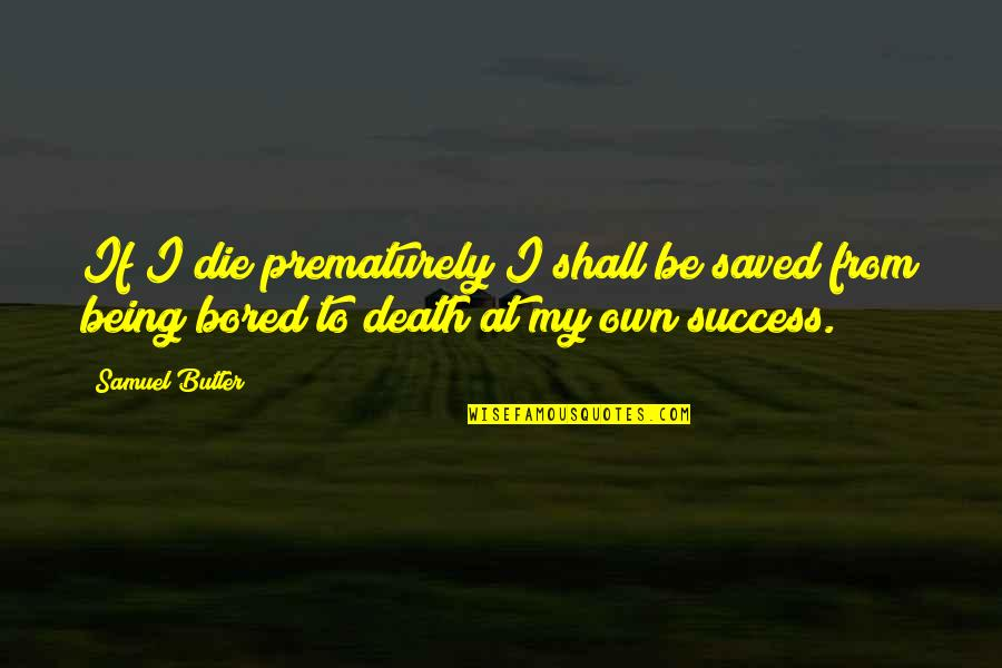I Am So Bored Quotes By Samuel Butler: If I die prematurely I shall be saved