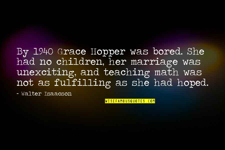 I Am So Bored Quotes By Walter Isaacson: By 1940 Grace Hopper was bored. She had