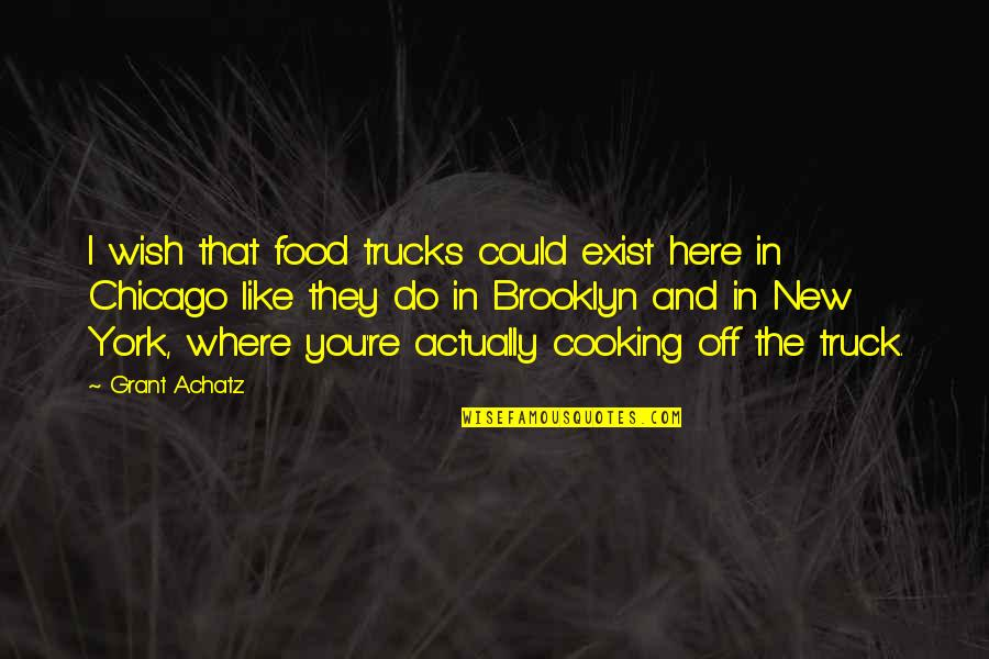 I Am So Brooklyn Quotes By Grant Achatz: I wish that food trucks could exist here