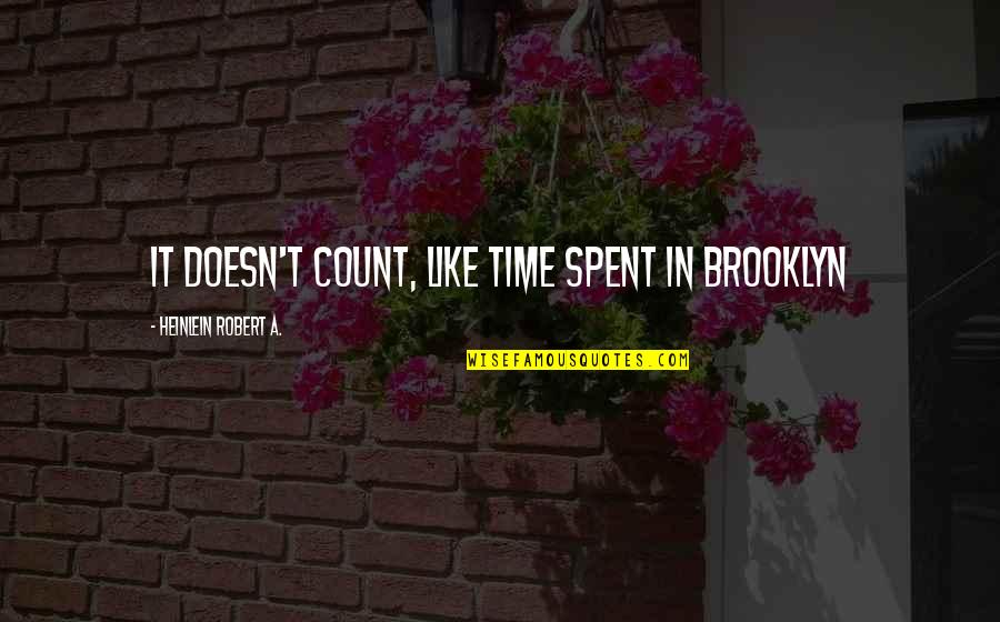 I Am So Brooklyn Quotes By Heinlein Robert A.: It doesn't count, like time spent in Brooklyn