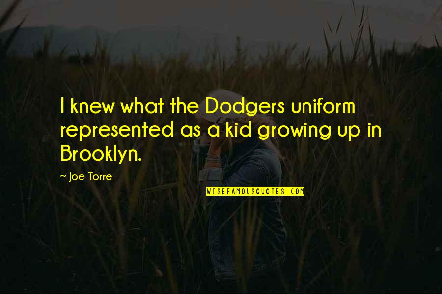 I Am So Brooklyn Quotes By Joe Torre: I knew what the Dodgers uniform represented as